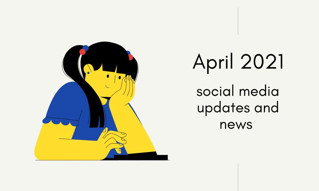 April 2021 social media updates and news