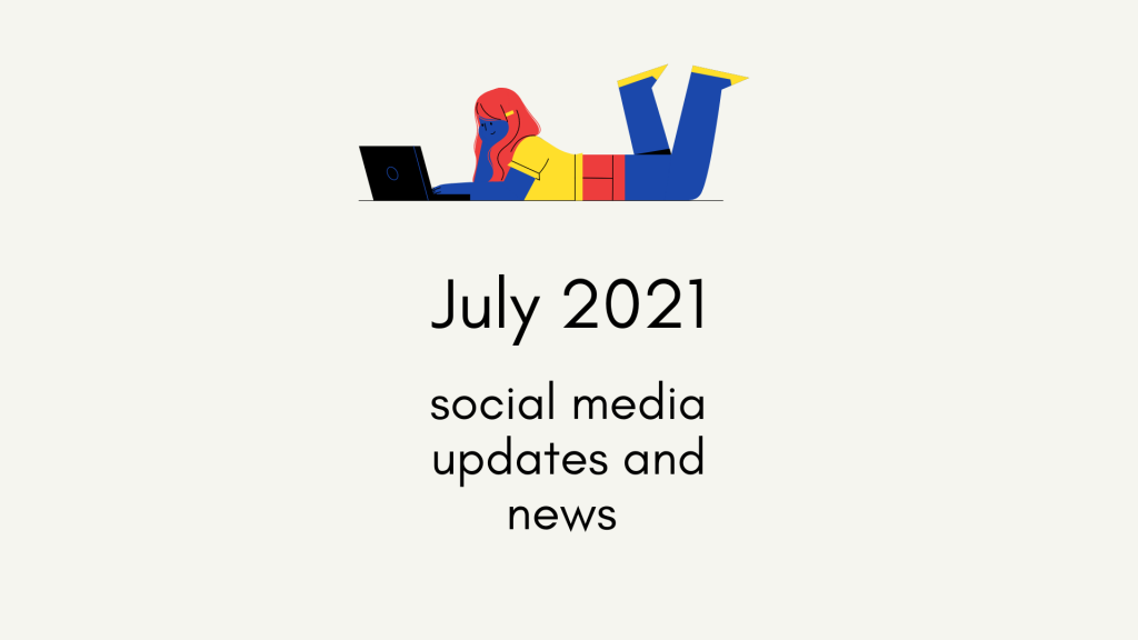 July 2021 social media updates and news